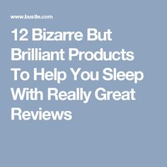 12 Bizarre But Brilliant Products To Help You Sleep With Really Great Reviews