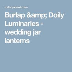Burlap & Doily Luminaries - wedding jar lanterns