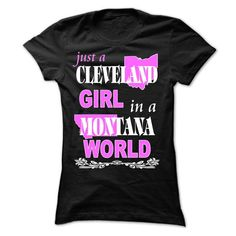 Cleveland Girl Montana world - #gift for girls #house warming gift. LOWEST SHIPPING => https://www.sunfrog.com/LifeStyle/Cleveland-Girl-Montana-world-Ladies.html?68278