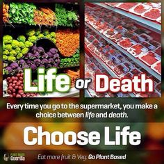 every time you go to the supermarket, you make a choice between life and death; choose life, go plant based #vegan