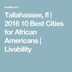 Tallahassee, fl | 2016 10 Best Cities for African Americans | Livability