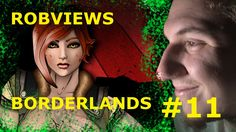ROBVIEWS BORDERLANDS XBOX 360 LETS PLAY PART 11