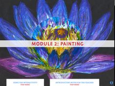 Module 2 Botanics: Painting will be in the iPad app store soon, down load it now! it is a brilliant resource of teaching and learning in the visual art including  interactivity, video clips and most importantly  hands on activities.