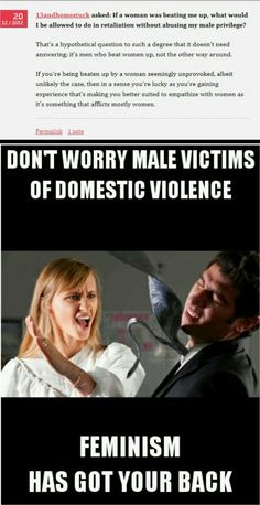 40% of domestic violence victims are men. They are mutilated, and murdered and rarely does the woman go to jail. Some equality that.