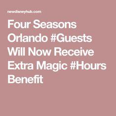 Four Seasons Orlando Will Now Receive Extra Magic Benefit Disney Hub, Four Seasons Orlando, Magic Hour, Epcot, Magic Kingdom, Benefit
