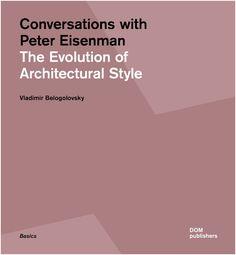 Conversations with Peter Eisenman : the evolution of architectural style / Vladimir Belogolovsky.-- Berlín : Dom, 2016.