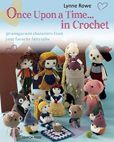 Once Upon a Time . . . in Crochet: 30 Amigurumi Characters from Your Favorite Fairytales: Amazon.co.uk: Lynne Rowe: Books