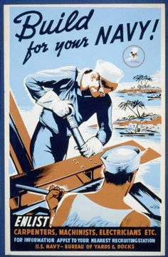 Build for your Navy! Enlist! Carpenters, machinists, electricians etc. / / R. Muchley. 1941-1943. Library of Congress.