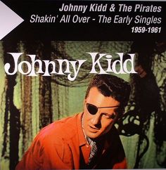 Shakin' All Over/ Please Don't Touch- The Early Singles 1959-1961- Johnny Kidd and The Pirates