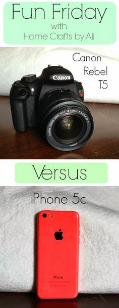 Home Crafts by Ali: Fun Friday: Canon Rebel T5 verses iPhone 5c