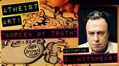 "Atheist Art: ""Burden of Truth"" ft. Cristopher Hitchens."