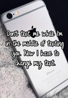 Don't text me while I'm in the middle of texting you. Now I have to change my text. That's how I all ways feel lol Funny Texts To Send, Stupid Funny Memes, Funny Relatable Memes, Funny Troll, Funny Humor, Funny Stuff, Short Clean Jokes, Clean Memes, True Quotes