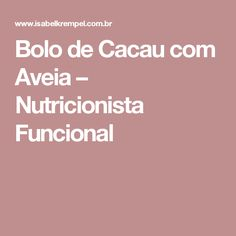 Bolo de Cacau com Aveia – Nutricionista Funcional