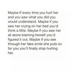 Maybe you will finally stop hurting her