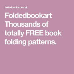 Foldedbookart Thousands of totally FREE book folding patterns.