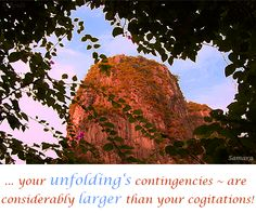 ... your #unfolding's contingencies ~ are considerably larger than your #cogitations!