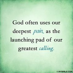 """I have to remember this! """"God often uses our deepest Pain as the launching pad of our greatest Calling. Religious Quotes, Spiritual Quotes, Biblical Quotes, Jesus Quotes, Spiritual Awakening, Bible Quotes, Adoption Quotes, The Calling, Pain Quotes"""
