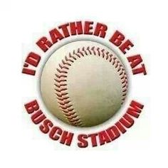 This applies in 99.99% of all of life. That 0.01% being when actually at Busch Stadium.
