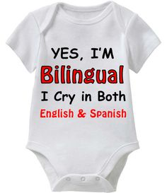 YES, I'M Bilingual_I Cry In Both English & Spanish -> (Funny Humor Baby Tee Collection) -> Coming Soon! -> May 1st 2014 @ http://SmartBabyTees.com