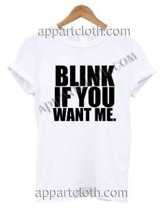 Blink if you want me T Shirt Size S,M,L,XL,2XL //Price: $12 //     #FunnyAmericaShirts