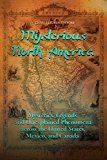 Free Kindle Book -   Mysterious North America: Mysteries, Legends, and Unexplained Phenomena across the United States, Mexico, and Canada