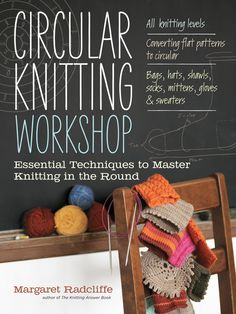 Circular Knitting Workshop  Essential Techniques to Master Knitting in the Round  by Margaret Radcliffe