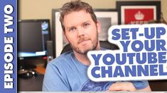 How to Setup a Youtube Channel | Episode 2
