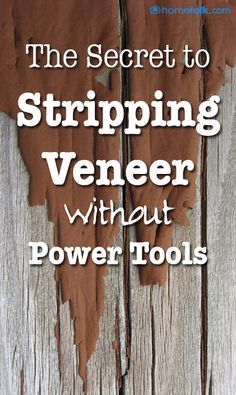 The Secret to {Stripping Veneer} without {Power Tools!}
