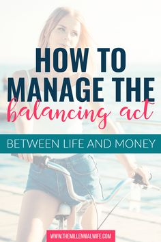 How to Manage the Balancing Act Between Life and Money // The Millennial Wife