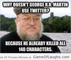 This is why George RR Martin doesnt use Twitter - Game Of Thrones Memes