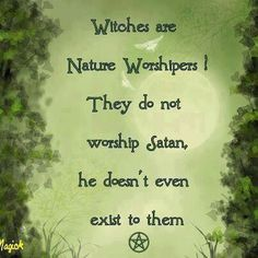Witches-stop with the slander & fear!!! We are people of nature. Satan belongs in the storybook of the christians!!!!!!!!!!!!!!!