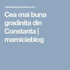 Cea mai buna gradinita din Constanta   mamicieblog Mai, Blog, Blogging