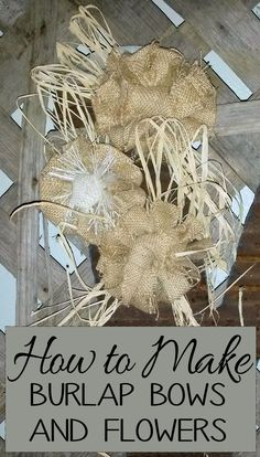 Vintage Burlap Flowers Tutorial | Great tutorial on simple burlap flowers and bows for a junky-cute ...