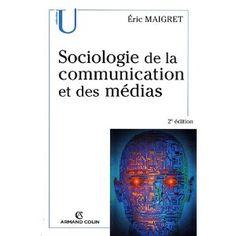 Sociologie de la communication et des médias:  Eric Maigret Communication, Sociology, Livres, Communication Illustrations