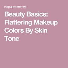 Beauty Basics: Flattering Makeup Colors By Skin Tone