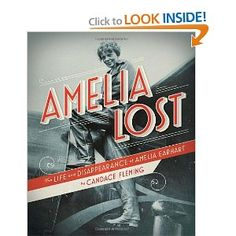 Amelia Lost: The Life and Disappearance of Amelia Earhart  By Candace Fleming. Schwartz & Wade Books.    In her clear, readable style, Fleming shows how Earhart captured the public imagination. Chapters of background information alternate with the chilling account of her final flight. Enhanced with maps, archival documents, news photos, and other contemporary sources.