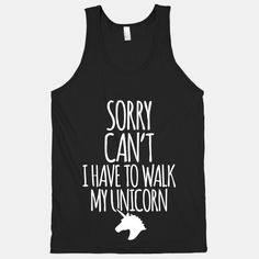 Sorry Can't I Have To Walk My Unicorn. I'm going to be the nerdiest mom ever. Luckily I have some years before they start realizing how uncool I am.