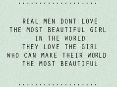 Real men don't love the most beautiful girl in the world. They love the girl who can make their world the most beautiful. #reallove