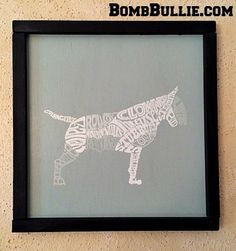 "Screenprinted English Bull Terrier Body of Words Wood Art. 13x13"" Custom made Plywood cut and frame are sanded, painted, and printed on with Eco-friendly waterbased Bull Terrier Print, and then sealed. Ready to hang in your home, office, or bat cave! #BullTerrier #BullTerror #BullieLife #BombBullie #BullTerrierArt #BullTerrierSign #EBT #EnglishBullTerrier www.BombBullie.com"