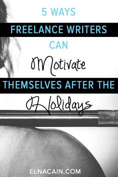 5 Ways Freelance Writers Can Motivate Themselves After the Holidays