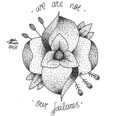 """We are not our failures"" I want this tattooed on me so bad. This might seriously be my next tattoo."