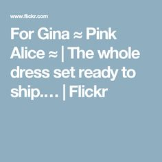 For Gina ≈ Pink Alice ≈ | The whole dress set ready to ship.… | Flickr