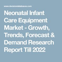 Neonatal Infant Care Equipment Market - Growth, Trends, Forecast & Demand Research Report Till 2022