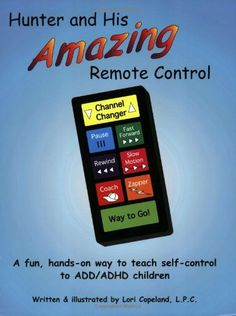 Hunter and His Amazing RemoteControl: A Fun, Hands-On Way to Teach Self-Control to ADD/ADHD Children
