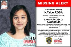 KAYLA ROSA, Age Now: 14, Missing: 12/04/2002. Missing From SAN FRANCISCO, CA. ANYONE HAVING INFORMATION SHOULD CONTACT: Office of the District Attorney (San Francisco, California) 1-415-551-9507 or 1-415-819-4642.