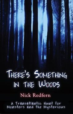 THERE'S SOMETHING IN THE WOODS: A Transatlantic Hunt for Monsters and the Mysterious by Nick Redfern. $8.86. 183 pages. Publisher: Anomalist Books (November 23, 2010)