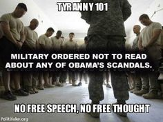 Tyranny 101: Military ordered not to read about any of Obama's scandals.  *** No Free Speech, No Free Thought. *** http://www.wnd.com/2013/06/military-told-not-to-read-obama-scandal-news/