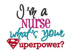 Jazz up any outfit, bag or any project with this design. Im a Nurse whats your Superpower.    This design is available in 4X4, 5X7 and 6x10 sizes