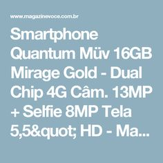 "Smartphone Quantum Müv 16GB Mirage Gold - Dual Chip 4G Câm. 13MP + Selfie 8MP Tela 5,5"" HD - Magazine Mirandamaravilha"