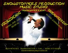 Showstoppers Production  Music Studio  München Klassik meets Swing  Musikunterricht    Gesangsunterricht  ****  Musical Workshops  ****  Oboenunterricht  ****  Klassik, Musical, Swing,Pop  ****  ……...Kostenlose Schnupperstunde    ……..für Anfänger und Fortgeschrittene    …...Erarbeitung des Repertoires  …...Mikrofontechnik  …...Bühnenpräsenz    showstoppers100@yahoo.de    phone 0172-8505870